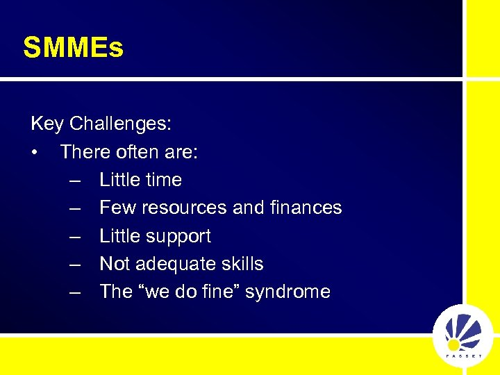 SMMEs Key Challenges: • There often are: – Little time – Few resources and