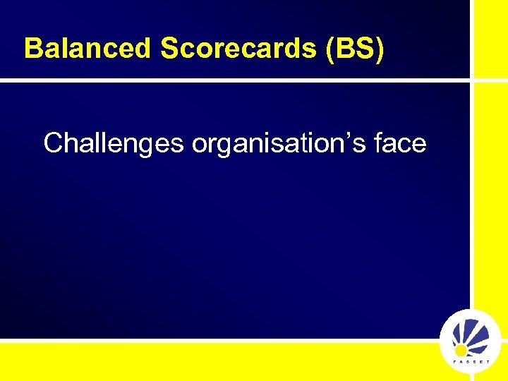 Balanced Scorecards (BS) Challenges organisation's face