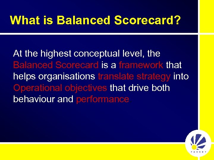 What is Balanced Scorecard? At the highest conceptual level, the Balanced Scorecard is a
