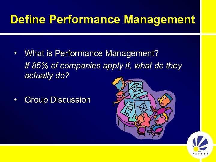 Define Performance Management • What is Performance Management? If 85% of companies apply it,