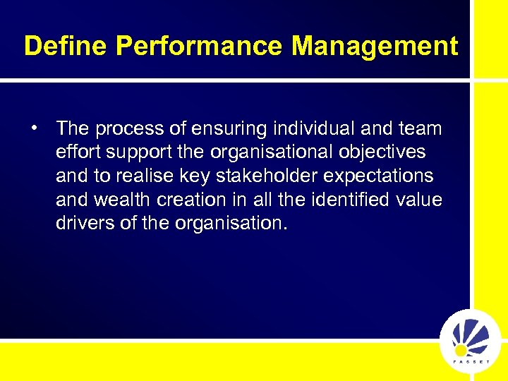 Define Performance Management • The process of ensuring individual and team effort support the