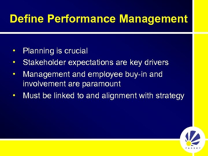 Define Performance Management • Planning is crucial • Stakeholder expectations are key drivers •