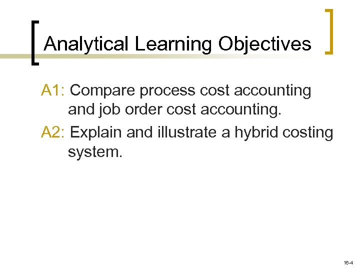 Analytical Learning Objectives A 1: Compare process cost accounting and job order cost accounting.