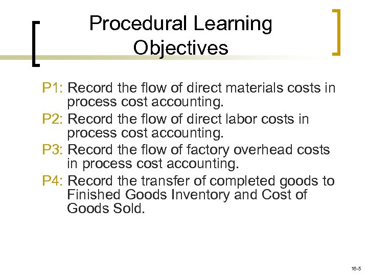 Procedural Learning Objectives P 1: Record the flow of direct materials costs in process