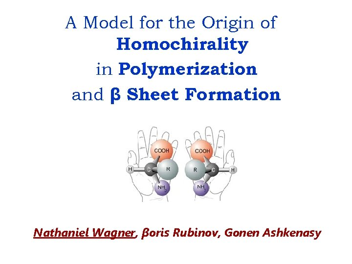 A Model for the Origin of Homochirality in Polymerization and β Sheet Formation Nathaniel