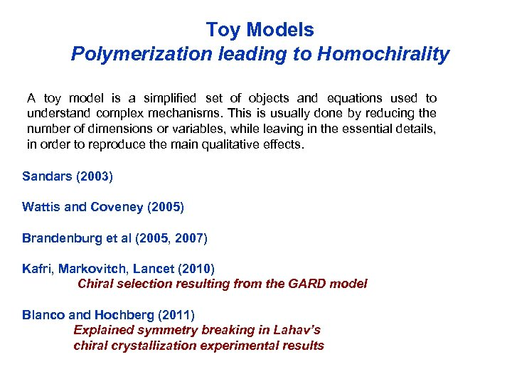 Toy Models Polymerization leading to Homochirality A toy model is a simplified set of