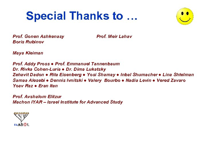 Special Thanks to … Prof. Gonen Ashkenasy Boris Rubinov Prof. Meir Lahav Maya Kleiman