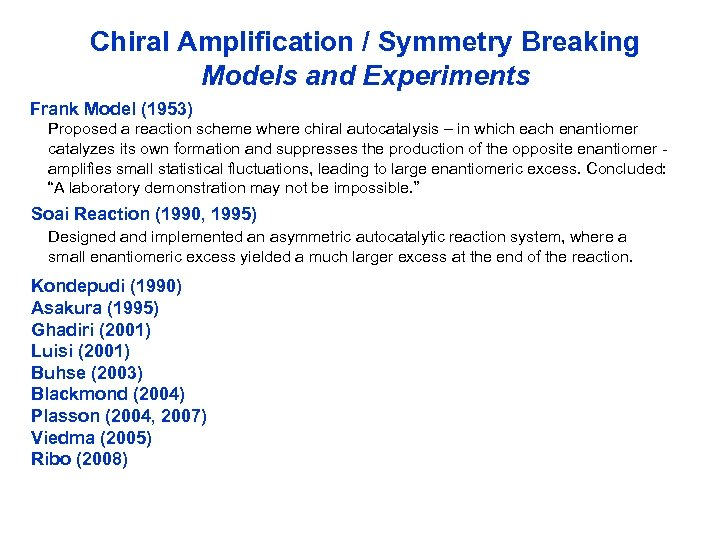 Chiral Amplification / Symmetry Breaking Models and Experiments Frank Model (1953) Proposed a reaction