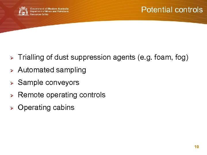 Potential controls Ø Trialling of dust suppression agents (e. g. foam, fog) Ø Automated