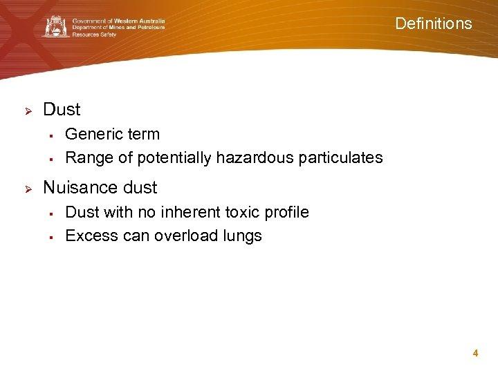 Definitions Ø Dust § § Ø Generic term Range of potentially hazardous particulates Nuisance