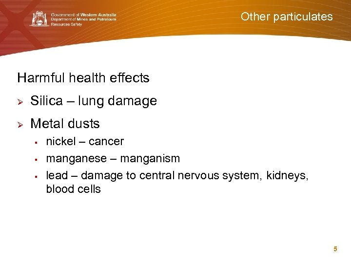 Other particulates Harmful health effects Ø Silica – lung damage Ø Metal dusts §