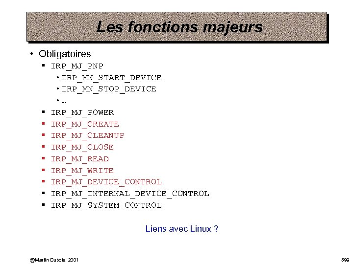 Les fonctions majeurs • Obligatoires § IRP_MJ_PNP • IRP_MN_START_DEVICE • IRP_MN_STOP_DEVICE • … §