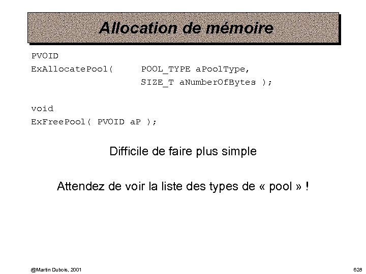 Allocation de mémoire PVOID Ex. Allocate. Pool( POOL_TYPE a. Pool. Type, SIZE_T a. Number.