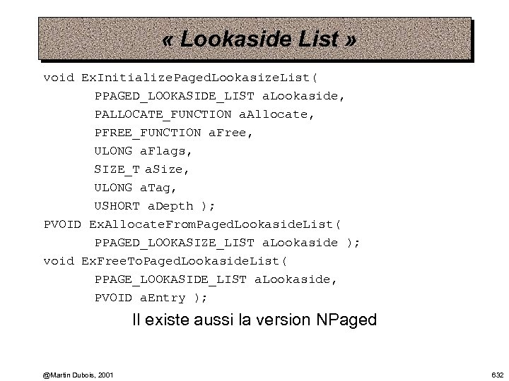 « Lookaside List » void Ex. Initialize. Paged. Lookasize. List( PPAGED_LOOKASIDE_LIST a. Lookaside,