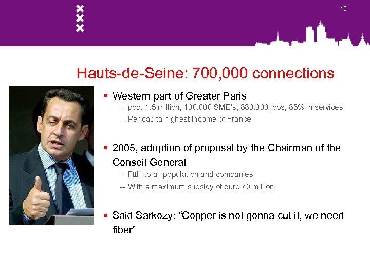 19 Hauts-de-Seine: 700, 000 connections § Western part of Greater Paris – pop. 1.