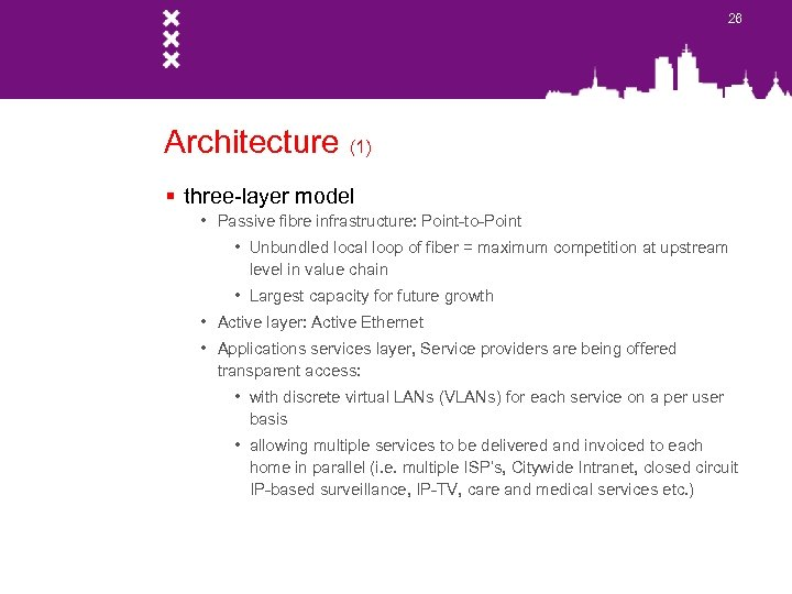 26 Architecture (1) § three-layer model • Passive fibre infrastructure: Point-to-Point • Unbundled local