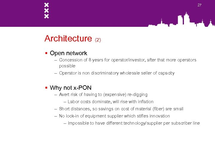 27 Architecture (2) § Open network – Concession of 8 years for operator/investor, after