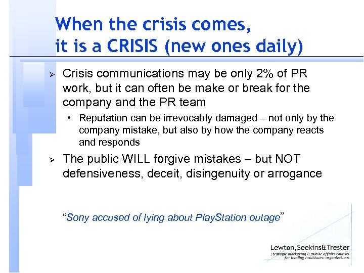 When the crisis comes, it is a CRISIS (new ones daily) Ø Crisis communications
