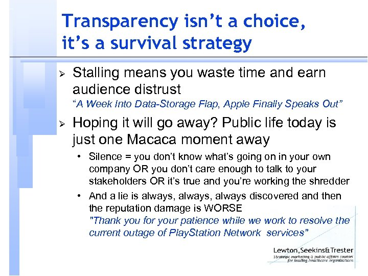 Transparency isn't a choice, it's a survival strategy Ø Stalling means you waste time