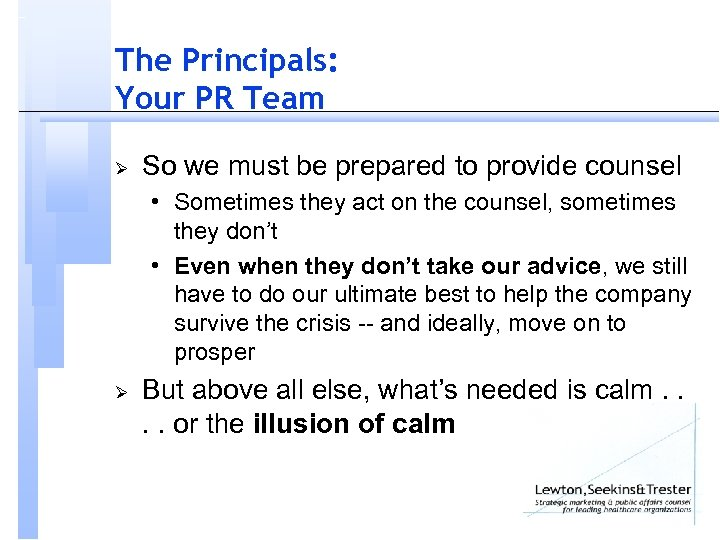 The Principals: Your PR Team Ø So we must be prepared to provide counsel