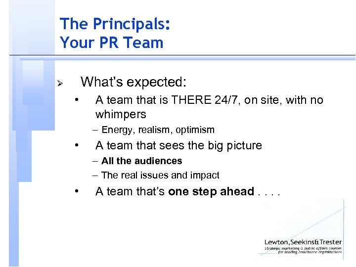 The Principals: Your PR Team What's expected: Ø • A team that is THERE