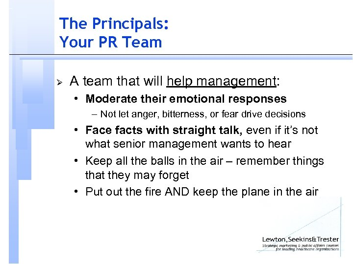 The Principals: Your PR Team Ø A team that will help management: • Moderate