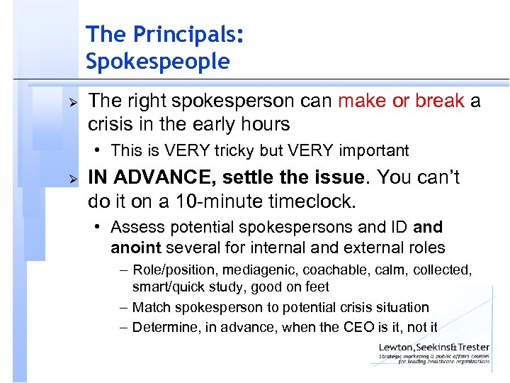 The Principals: Spokespeople Ø The right spokesperson can make or break a crisis in