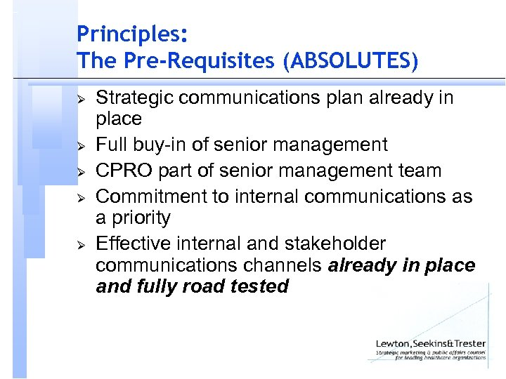 Principles: The Pre-Requisites (ABSOLUTES) Ø Ø Ø Strategic communications plan already in place Full