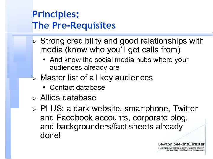 Principles: The Pre-Requisites Ø Strong credibility and good relationships with media (know who you'll