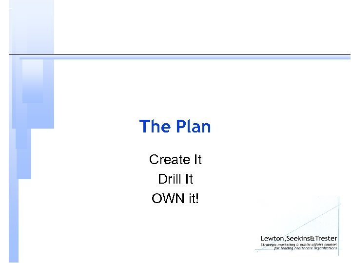 The Plan Create It Drill It OWN it!