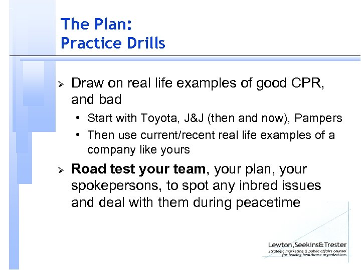 The Plan: Practice Drills Ø Draw on real life examples of good CPR, and