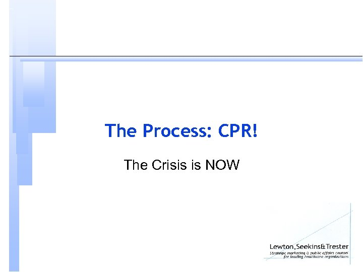 The Process: CPR! The Crisis is NOW
