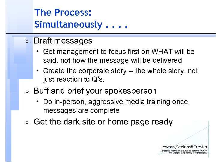 The Process: Simultaneously. . Ø Draft messages • Get management to focus first on