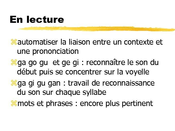En lecture zautomatiser la liaison entre un contexte et une prononciation zga go gu