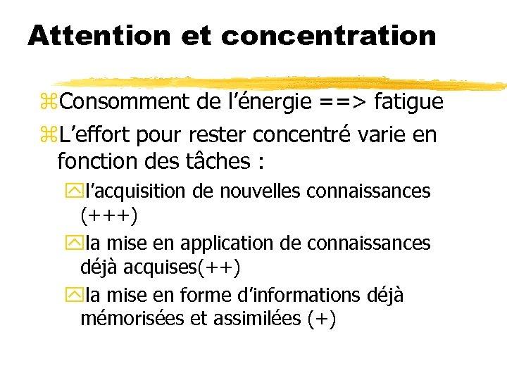 Attention et concentration z. Consomment de l'énergie ==> fatigue z. L'effort pour rester concentré