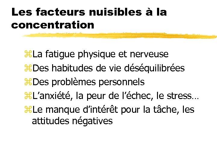 Les facteurs nuisibles à la concentration z. La fatigue physique et nerveuse z. Des