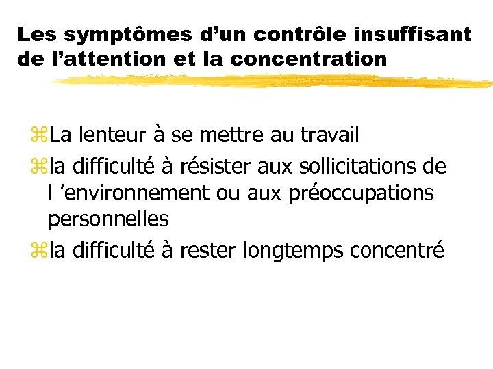 Les symptômes d'un contrôle insuffisant de l'attention et la concentration z. La lenteur à
