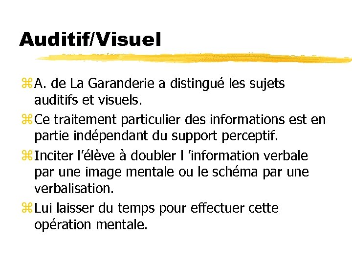 Auditif/Visuel z A. de La Garanderie a distingué les sujets auditifs et visuels. z