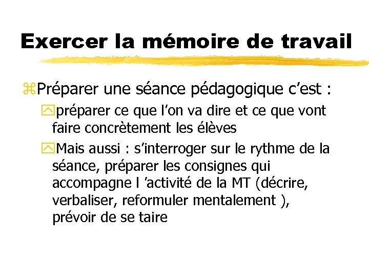 Exercer la mémoire de travail z. Préparer une séance pédagogique c'est : ypréparer ce