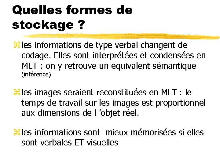 Quelles formes de stockage ? z les informations de type verbal changent de codage.