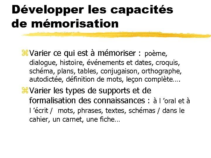 Développer les capacités de mémorisation z Varier ce qui est à mémoriser : poème,