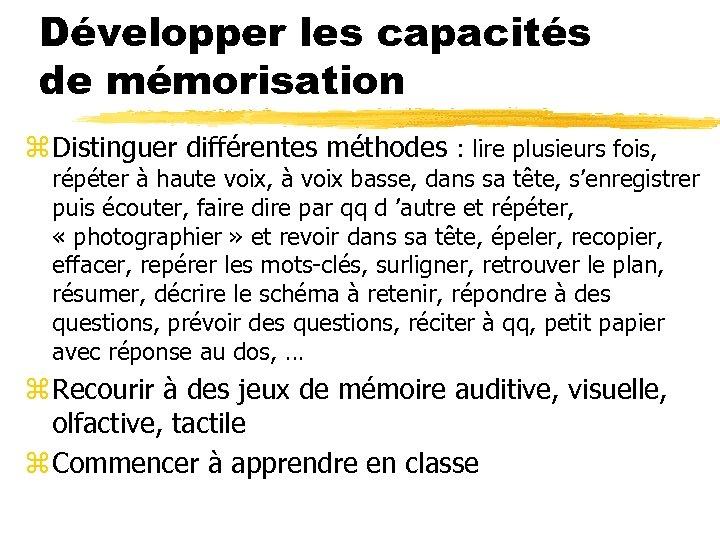 Développer les capacités de mémorisation z Distinguer différentes méthodes : lire plusieurs fois, répéter
