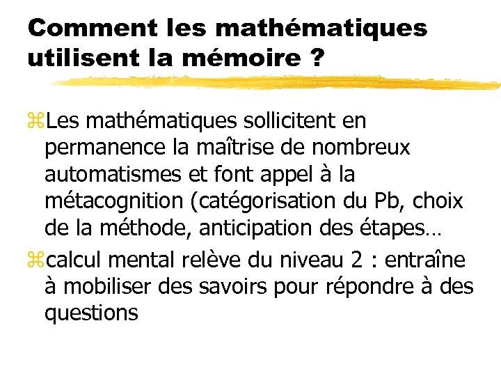 Comment les mathématiques utilisent la mémoire ? z. Les mathématiques sollicitent en permanence la