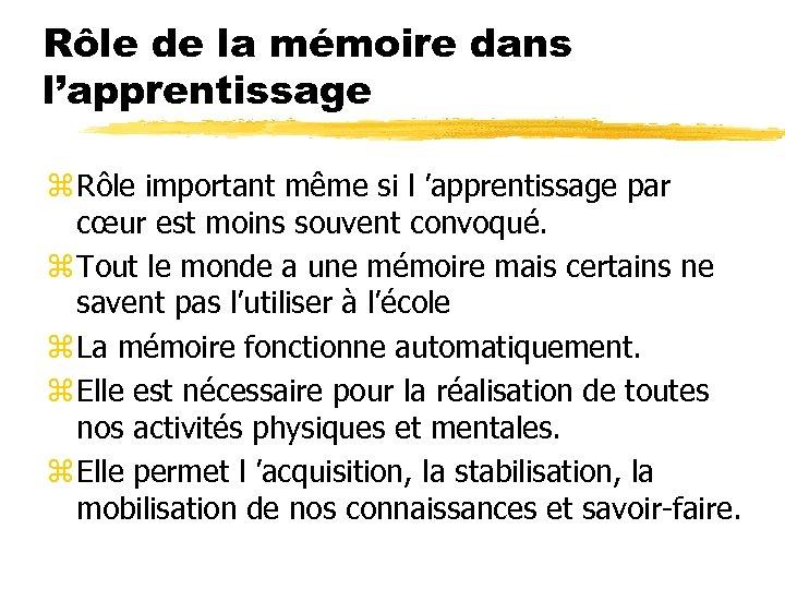 Rôle de la mémoire dans l'apprentissage z Rôle important même si l 'apprentissage par