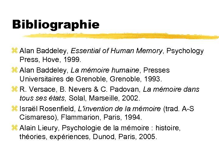 Bibliographie z Alan Baddeley, Essential of Human Memory, Psychology Press, Hove, 1999. z Alan
