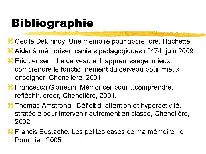 Bibliographie z Cécile Delannoy, Une mémoire pour apprendre, Hachette. z Aider à mémoriser, cahiers