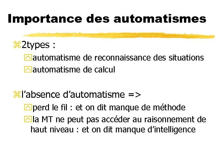 Importance des automatismes z 2 types : yautomatisme de reconnaissance des situations yautomatisme de