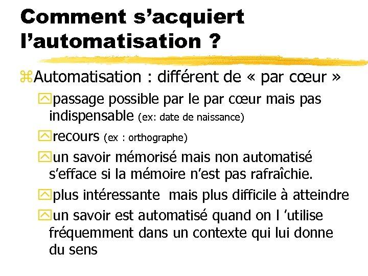 Comment s'acquiert l'automatisation ? z. Automatisation : différent de « par cœur » ypassage