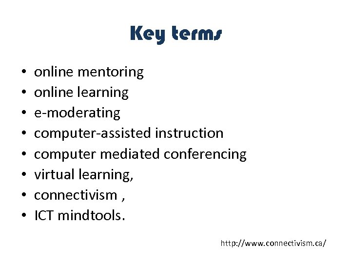 Key terms • • online mentoring online learning e-moderating computer-assisted instruction computer mediated conferencing