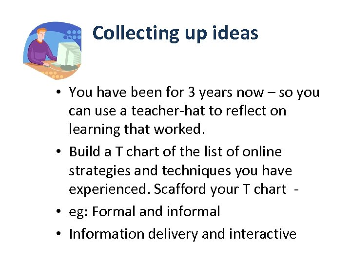 Collecting up ideas • You have been for 3 years now – so you